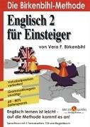 Englisch für Einsteiger 2 -  Die Birkenbihl-Methode: Englisch lernen ist leicht - auf die Methode kommt es an! Vokabelpauken verboten! Grammatikregeln unnötig! 60-80% Zeitersparnis