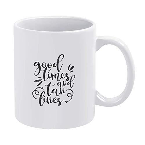 N\A Good Times and Tan Lines Taza de café, Taza de cerámica Taza de Bebida de té para el hogar y la Oficina, cumpleaños, Aniversario, Halloween, Navidad, día de San Valentín, Idea Actual.