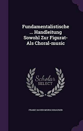 Fundamentalistische ... Handleitung Sowohl Zur Figurat- Als Choral-music