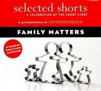 Selected Shorts: Family Matters (Selected Shorts: A Celebration of the Short Story) 1934033030 Book Cover