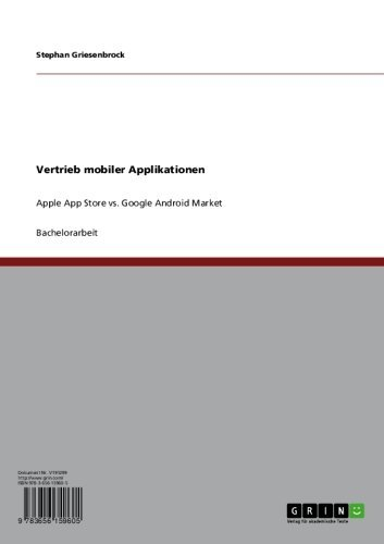 Vertrieb mobiler Applikationen: Apple App Store vs. Google Android Market (German Edition)