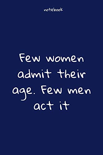 Notebook : Notebook Paper - Few women admit their age. Few men act it - (funny notebook quotes): Lined Notebook Motivational Quotes ,120 pages ,6x9 , Soft cover, Matte finish. Journal notebook