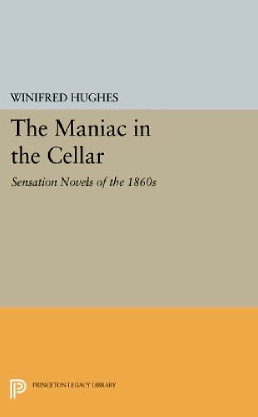 恵み威信ファンドThe Maniac in the Cellar: Sensation Novels of the 1860s (Princeton Legacy Library)