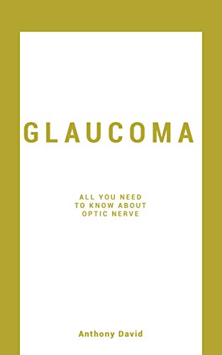 GLAUCOMA: All You Need To Know About The Optic Nerve (English Edition)