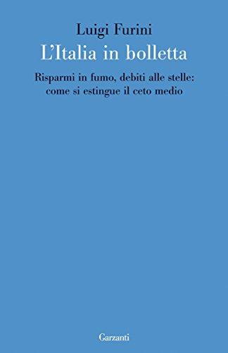 L'Italia in bolletta: Risparmi in fumo, debiti alle stelle: come si estingue il ceto medio (Italian Edition)