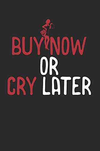Buy Now or Cry Later: Shopping or Grocery List Blank Notebook
