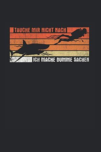Tauche Mir Nicht Nach Ich Mache Dumme Sachen: Tauchen Notizbuch, Schnorcheln Geschenkidee für den Taucher (Gepunktet, Dot Grid, 120 Seiten, ca. DIN A5)
