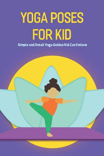 Yoga Poses for Kid: Simple and Detail Yoga Guides Kid Can Follow: Yoga Book