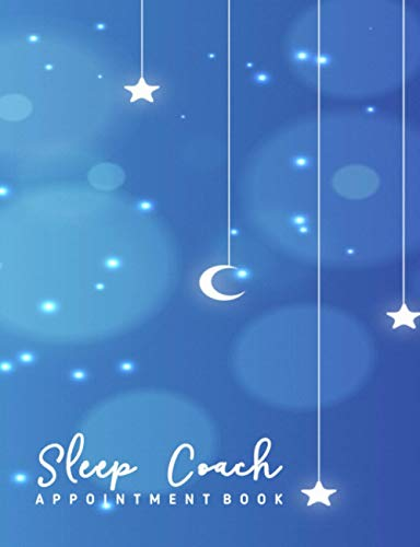 Sleep Coach Appointment Book: Undated 12-Month Reservation Calendar Planner and Client Data Organizer: Customer Contact Information Address Book and Tracker of Services Rendered