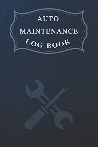 Auto Maintenance Log: Vehicle Maintenance And Repair Log Book Service Record Book For Cars, Trucks, Motorcycles And Automotive With Log Date, Parts List And Mileage Log (Vehicle Maintenance Log)