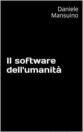 Il software dell'umanità (Italian Edition)