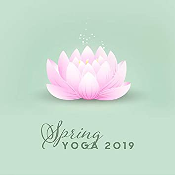 Spring Yoga 2019 – Healing Music for Inner Force, Deep Harmony, Meditation Music Zone, Yoga Practice, Pure Relaxation, Chakra Balancing, Tranquil Peace