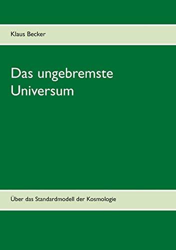 Das ungebremste Universum: Über das Standardmodell der Kosmologie