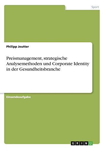 Preismanagement, strategische Analysemethoden und Corporate Identity in der Gesundheitsbranche