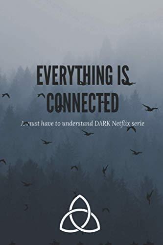 Everything is connected a must have notebook to understand Dark tv Netflix serie: dark netflix,a journey through time tannhaus, eine reise durch die zeit,