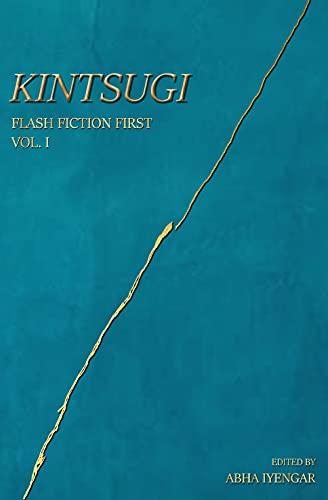 KINTSUGI: Flash Fiction First - Volume 1 (English Edition)