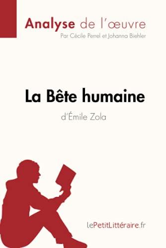 La Bête humaine d'Émile Zola (Analyse de l'oeuvre): Comprendre la littérature avec lePetitLittéraire.fr