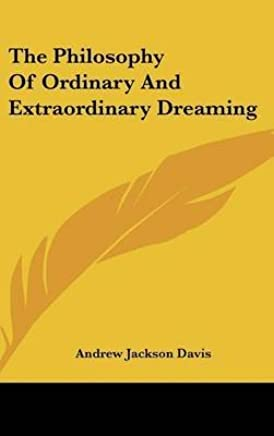 [(The Philosophy of Ordinary and Extraordinary Dreaming)] [By (author) Andrew Jackson Davis] published on (May, 2010)