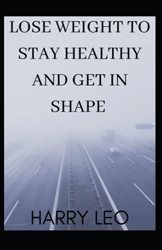 LOSE WEIGHT TO STAY HEALTHY AND GET IN SHAPE