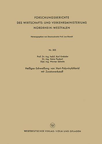 Heißgas-Schweißung von Hart-Polyvinylchlorid mit Zusatzwerkstoff (Forschungsberichte des Landes Nordrhein-Westfalen (305), Band 305)