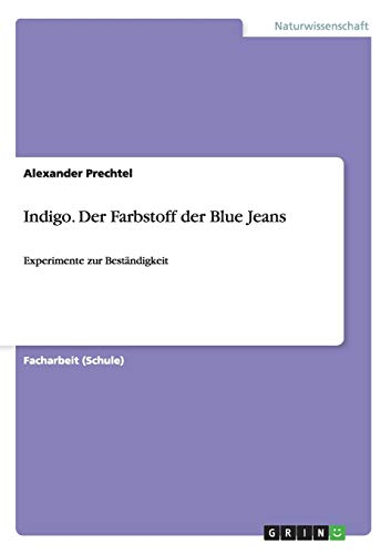 Indigo. Der Farbstoff der Blue Jeans: Experimente zur Beständigkeit