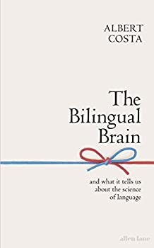 The Bilingual Brain  And What It Tells Us about the Science of Language