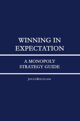 Winning In Expectation: A Monopoly Strategy Guide