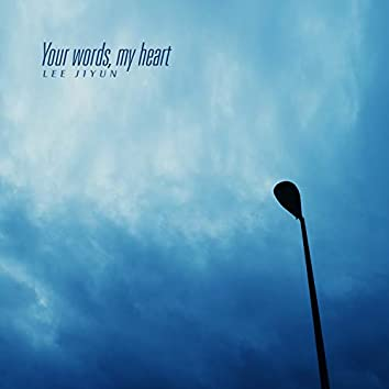 Your words, my heart