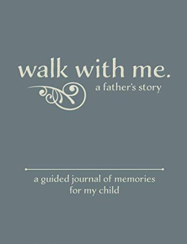 Walk With Me A Father's Story: A Guided Journal of Memories For My Child - Prompt Journal Memory Book From a Father To His Children