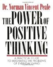 The Power Of Positive Thinking: A Practical Guide To Mastering The Problems Of Everyday Living by Norman Vincent Peale (Ma...