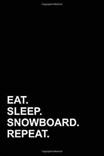 eat sleep snowboard repeat: Snowboarding Journal for journaling | Notebook for those who love snowboarding 122 pages 6x9 inches | Gift for men and woman girls and boys| sport | logbook