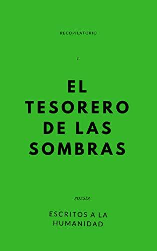 EL TESORERO DE LAS SOMBRAS: escritos a la humanidad ( recopilatorio )