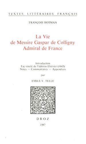 La Vie de Messire Gaspar de Colligny, Admiral de France (ca. 1577). Fac-similé de l'édition Elzévier (1643) (French Edition)