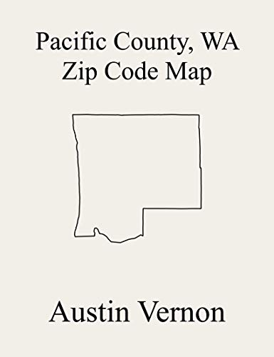 Pacific County, Washington Zip Code Map: Includes Naselle, Long Beach-North Beach Peninsula, Raymond, and Willapa Valley (English Edition)