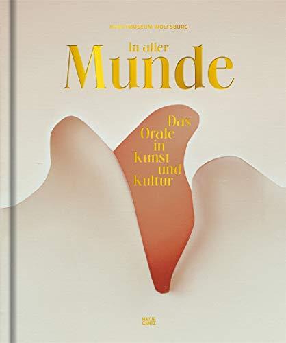 In aller Munde: Das Orale in Kunst und Kultur (Kulturgeschichte)