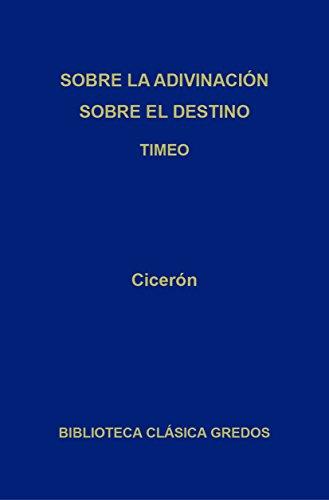 Sobre la adivinación. Sobre el destino. Timeo (Biblioteca Clásica Gredos nº 271)