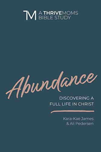 Abundance: Discovering a Full Life in Christ (A Thrive Moms Bible Study)