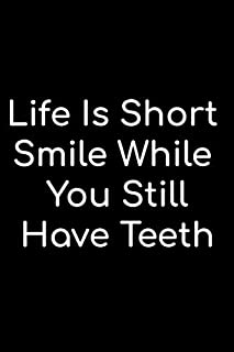 Life Is Short Smile While You Still Have Teeth: A funny lined Notebook / Journal / Diary / Notepad