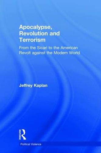 Apocalypse, Revolution and Terrorism: From the Sicari to the American Revolt Against the Modern World (Political Violence)