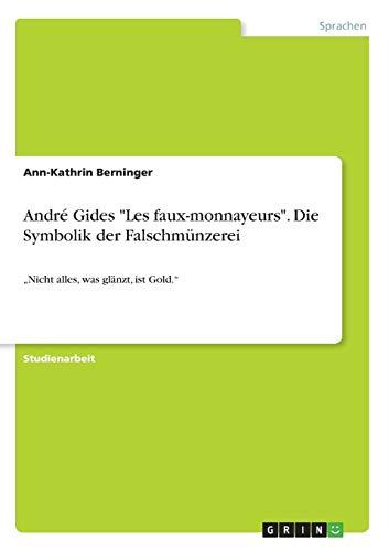 """André Gides Les faux-monnayeurs. Die Symbolik der Falschmünzerei: """"Nicht alles, was glänzt, ist Gold."""