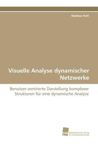 Visuelle Analyse dynamischer Netzwerke: Benutzer-zentrierte Darstellung komplexer Strukturen für eine dynamische Analyse