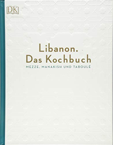 Libanon. Das Kochbuch: Mezze, Manakish und Taboulé
