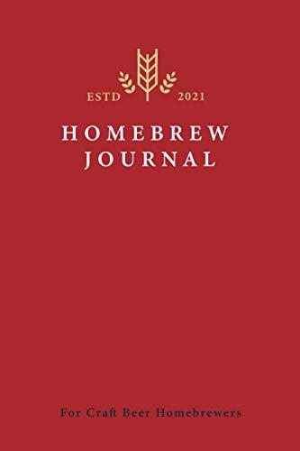 Homebrew Journal For Craft Beer Homebrewers: Home Brew Notebook & Homebrewing Log Book for Craft Beer Homebrewers