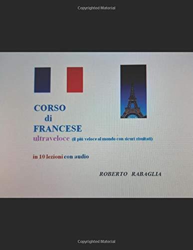 Corso di Francese: Ultra veloce (il più veloce al mondo con risultati sicuri) in 10 lezioni