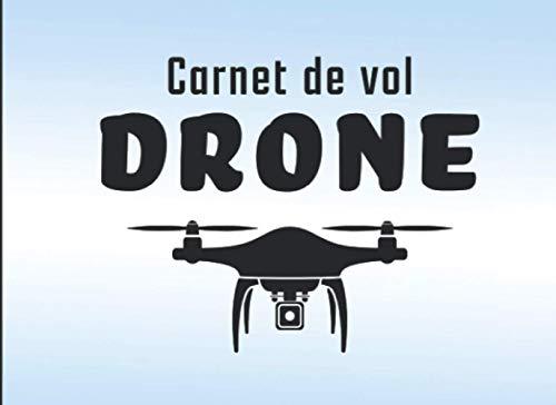 Carnet de vol pilote de drone: Journal de bord, carnet de 100 pages pour noter les informations de chacun de vos vols