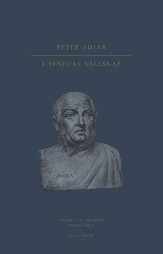 I Senecas sällskap : besök i en stoikers tankevärld