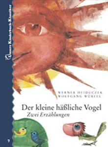Der kleine häßliche Vogel. Zwei Erzählungen. Unsere Kinderbuch-Klassiker. Band 7
