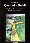Quo vadis, Reiki? Das Usui- System im Lichte traditioneller Esoterik (Book on Demand)