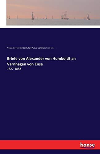 Briefe von Alexander von Humboldt an Varnhagen von Ense: 1827-1858