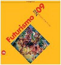 Futurismo 1909-2009. Velocità + arte + azione. Ediz. illustrata